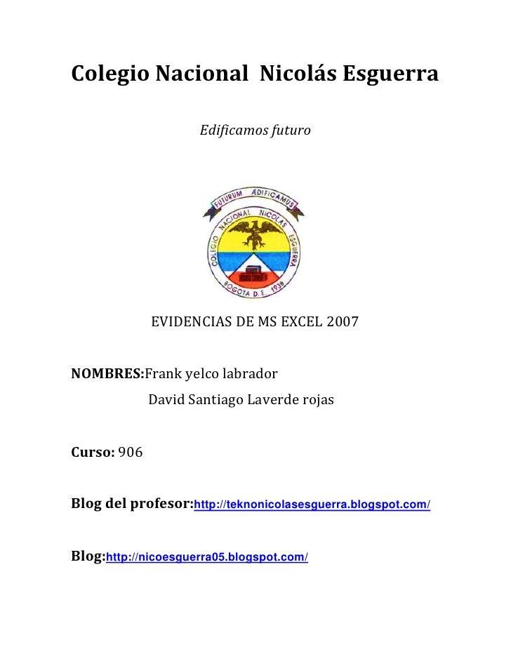 Colegio Nacional Nicolás Esguerra                     Edificamos futuro             EVIDENCIAS DE MS EXCEL 2007NOMBRES:Fra...