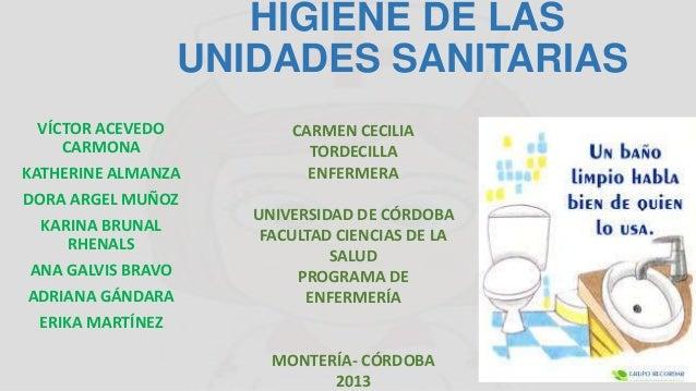 HIGIENE DE LAS UNIDADES SANITARIAS VÍCTOR ACEVEDO CARMONA KATHERINE ALMANZA DORA ARGEL MUÑOZ  KARINA BRUNAL RHENALS ANA GA...