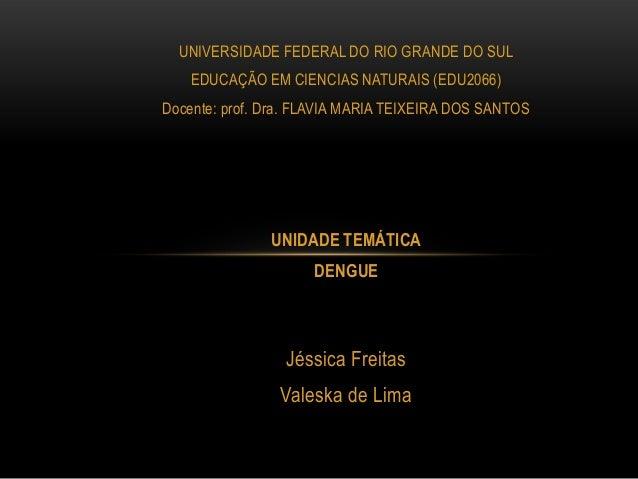 UNIVERSIDADE FEDERAL DO RIO GRANDE DO SUL EDUCAÇÃO EM CIENCIAS NATURAIS (EDU2066) Docente: prof. Dra. FLAVIA MARIA TEIXEIR...