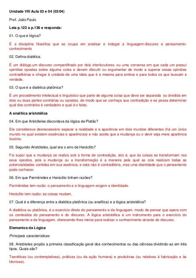 Unidade VIII Aula 03 e 04 (03/04)Prof. João PauloLeia p.122 a p.136 e responda:01. O que é lógica?É a disciplina filosófic...