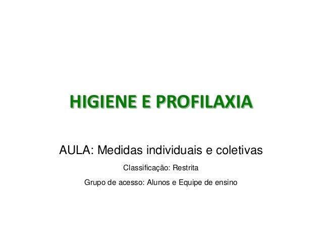 HIGIENE E PROFILAXIA AULA: Medidas individuais e coletivas Classificação: Restrita Grupo de acesso: Alunos e Equipe de ens...