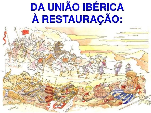 DA UNIÃO IBÉRICA  À RESTAURAÇÃO: