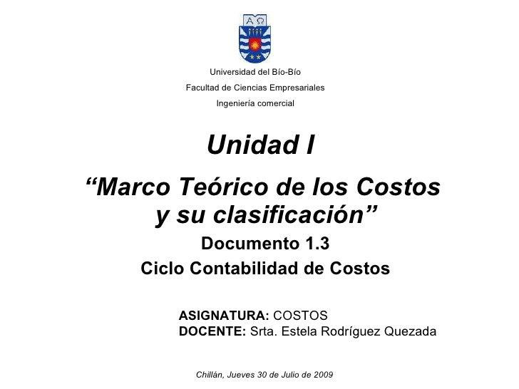 """Unidad I  """" Marco Teórico de los Costos  y su clasificación"""" Documento 1.3 Ciclo Contabilidad de Costos Universidad del Bí..."""