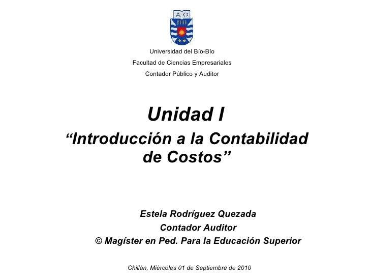 """Unidad I  """" Introducción a la Contabilidad de Costos"""" Universidad del Bío-Bío Facultad de Ciencias Empresariales Contador ..."""