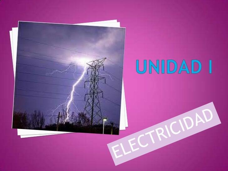 UNIDAD I<br />ELECTRICIDAD<br />