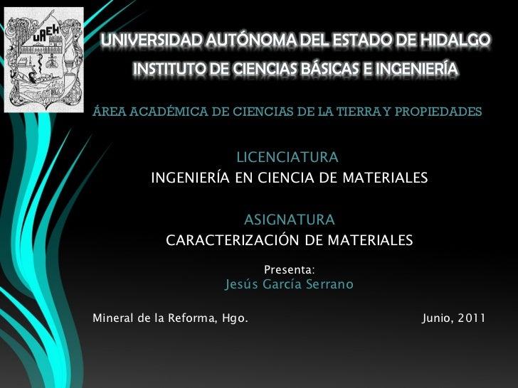 <ul><li>ÁREA ACADÉMICA DE CIENCIAS DE LA TIERRA Y PROPIEDADES </li></ul>LICENCIATURA   INGENIERÍA EN CIENCIA DE MATERIALES...