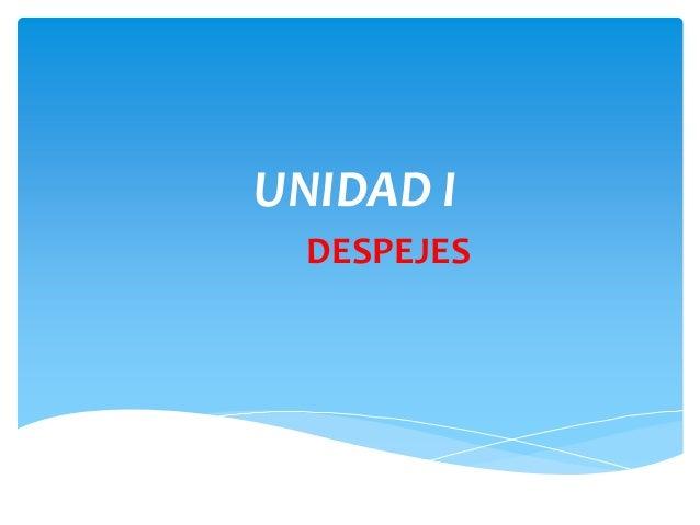 UNIDAD I DESPEJES