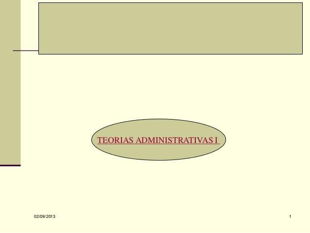 02/09/2013 1 TEORIAS ADMINISTRATIVAS I