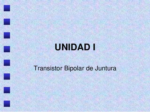 UNIDAD I Transistor Bipolar de Juntura