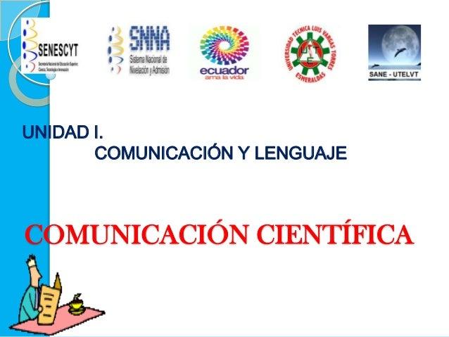 UNIDAD I. COMUNICACIÓN Y LENGUAJE  COMUNICACIÓN CIENTÍFICA