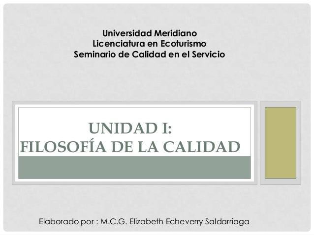 Universidad Meridiano Licenciatura en Ecoturismo Seminario de Calidad en el Servicio  UNIDAD I: FILOSOFÍA DE LA CALIDAD  E...