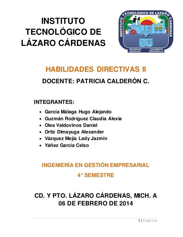 1 | P á g i n a  INSTITUTO  TECNOLÓGICO DE  LÁZARO CÁRDENAS  HABILIDADES DIRECTIVAS II  DOCENTE: PATRICIA CALDERÓN C.  INT...