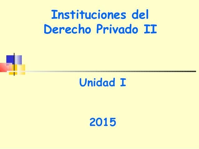 Instituciones del Derecho Privado II Unidad I 2015