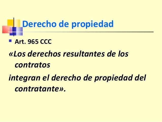 Derecho de propiedad  Art. 965 CCC «Los derechos resultantes de los contratos integran el derecho de propiedad del contra...