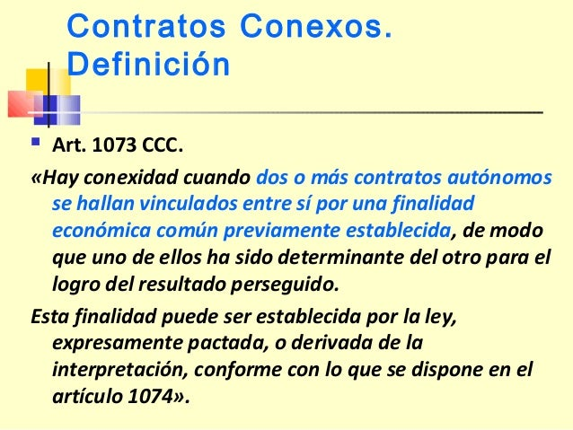 Interpretación y Efectos  Art. 1075 CCC. «Según las circunstancias, probada la conexidad, un contratante puede oponer las...