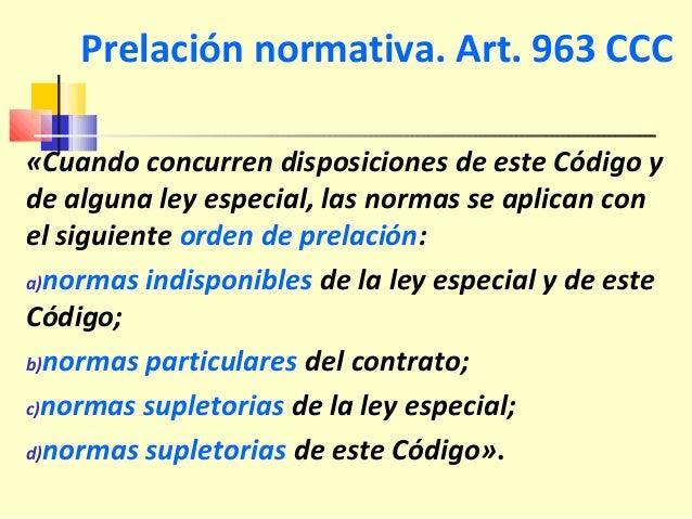 Prelación normativa. Art. 963 CCC «Cuando concurren disposiciones de este Código y de alguna ley especial, las normas se a...