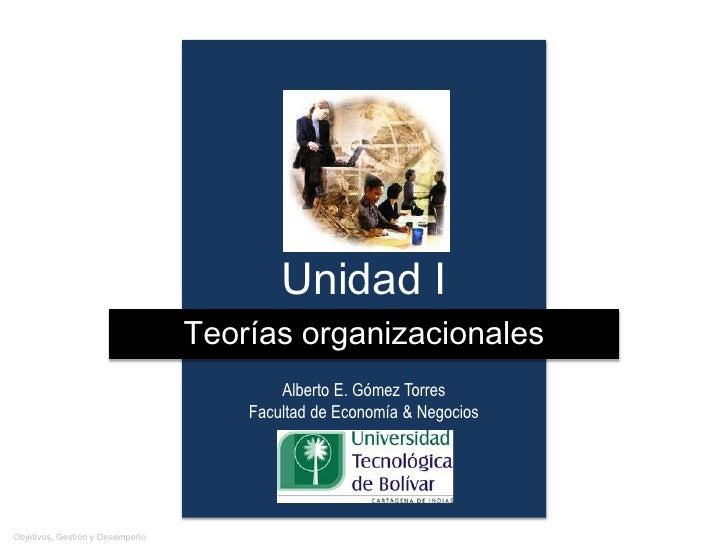 Unidad I                                 Teorías organizacionales                                         Alberto E. Gómez...