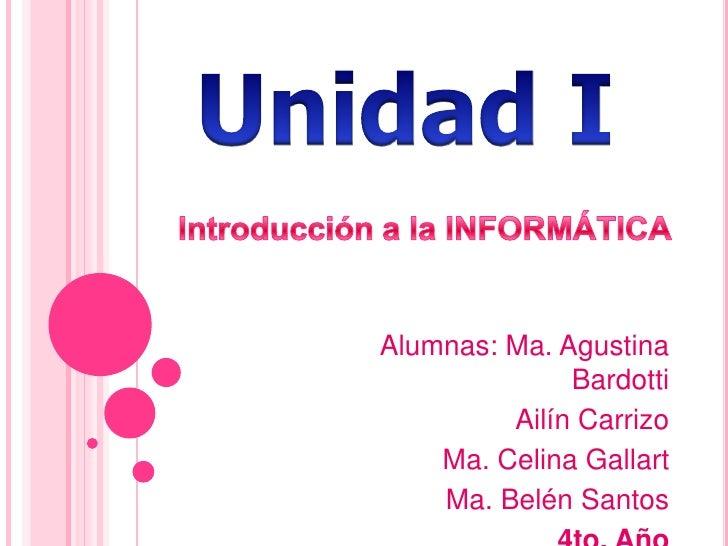 Alumnas: Ma. Agustina              Bardotti         Ailín Carrizo    Ma. Celina Gallart    Ma. Belén Santos