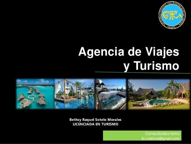 Consultoraturismo ilc.institute@gmail.com Bethsy Raquel Sotelo Morales LICENCIADA EN TURISMO Agencia de Viajes y Turismo