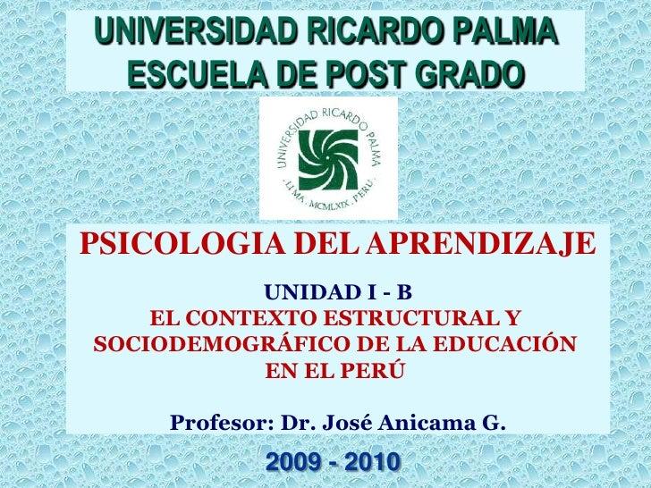 UNIVERSIDAD RICARDO PALMA   ESCUELA DE POST GRADO    PSICOLOGIA DEL APRENDIZAJE             UNIDAD I - B     EL CONTEXTO E...