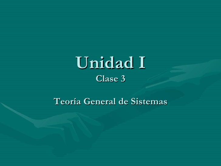 Unidad I Clase 3 Teoría General de Sistemas
