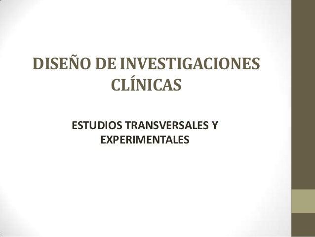 DISEÑO DE INVESTIGACIONES CLÍNICAS ESTUDIOS TRANSVERSALES Y EXPERIMENTALES