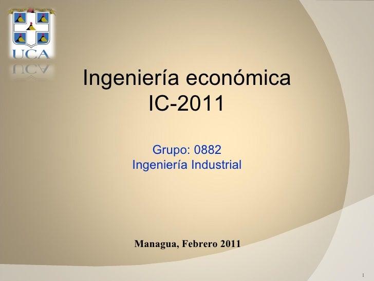 Managua, Febrero 2011 Ingeniería económica IC-2011 Grupo: 0882 Ingeniería Industrial