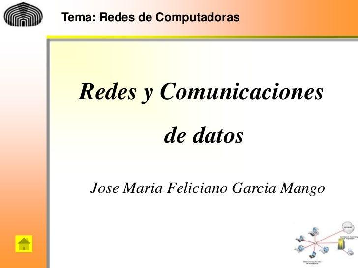 Tema: Redes de Computadoras  Redes y Comunicaciones               de datos    Jose Maria Feliciano Garcia Mango           ...