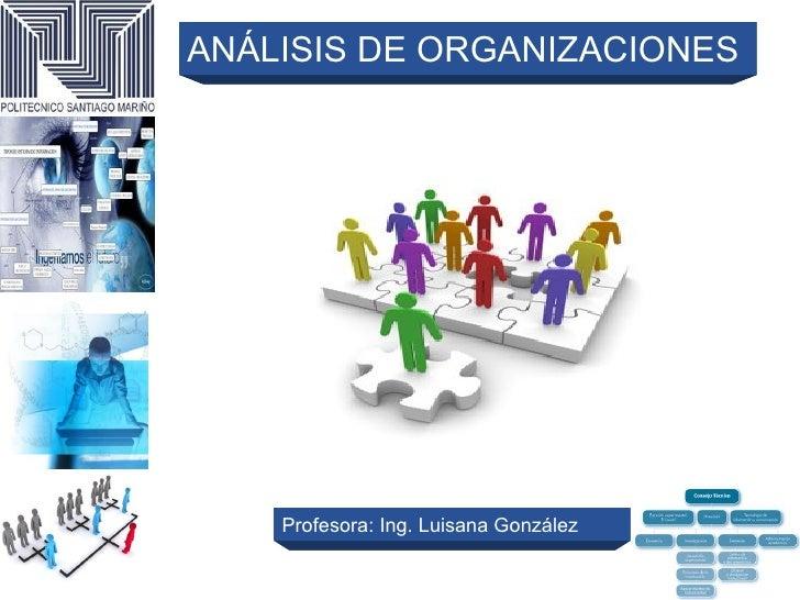 ANÁLISIS DE ORGANIZACIONES    Profesora: Ing. Luisana González