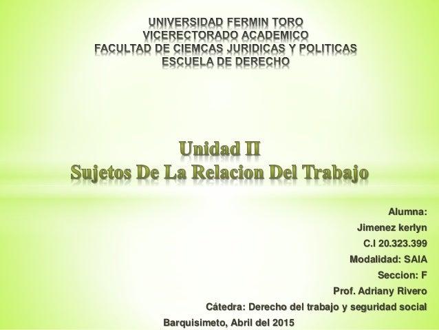 Alumna: Jimenez kerlyn C.I 20.323.399 Modalidad: SAIA Seccion: F Prof. Adriany Rivero Cátedra: Derecho del trabajo y segur...