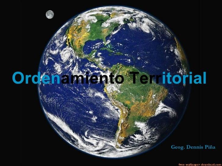 Ordenamiento Territorial                   Geog. Dennis Piña