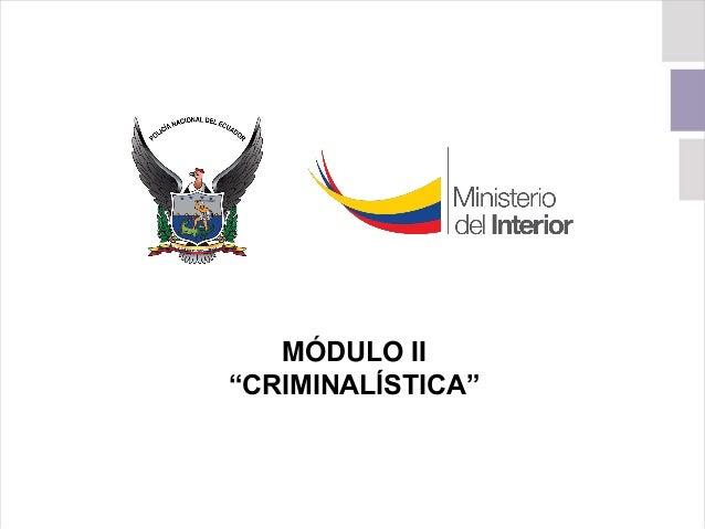 """MÓDULO II """"CRIMINALÍSTICA"""""""