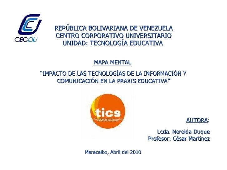 REPÚBLICA BOLIVARIANA DE VENEZUELA CENTRO CORPORATIVO UNIVERSITARIO UNIDAD: TECNOLOGÍA EDUCATIVA   AUTORA : Lcda. Nereida ...
