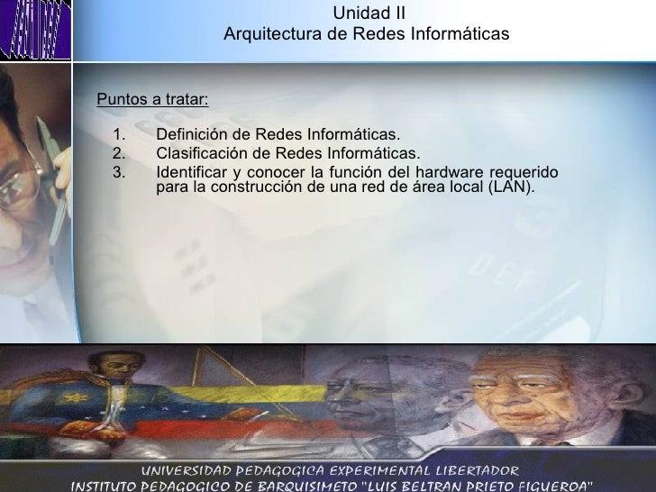 Unidad II Arquitectura de Redes Informáticas  <ul><li>Definición de Redes Informáticas. </li></ul><ul><li>Clasificación de...