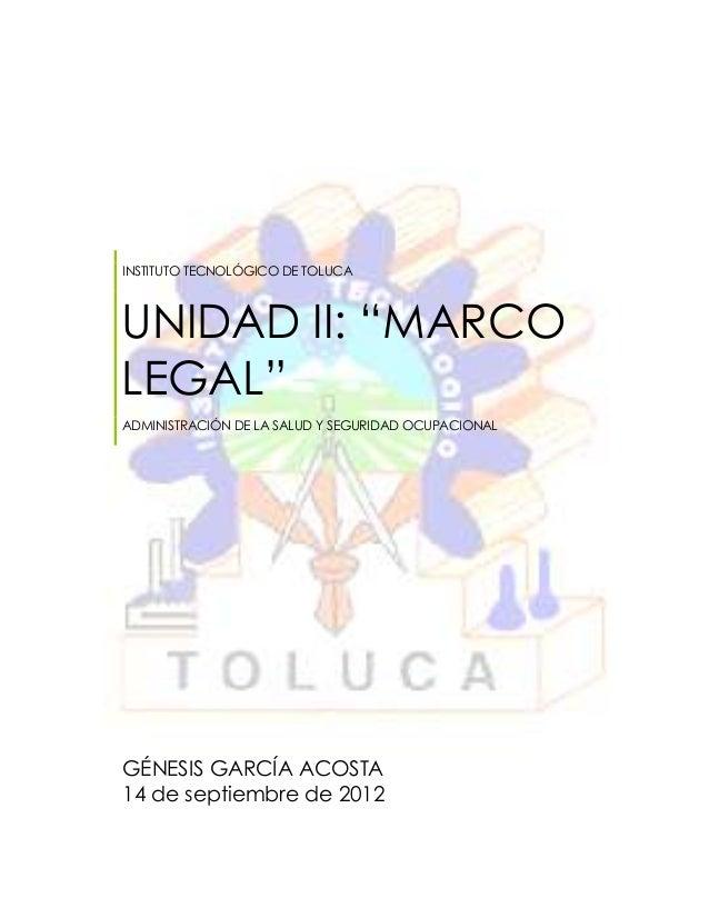 """INSTITUTO TECNOLÓGICO DE TOLUCAUNIDAD II: """"MARCOLEGAL""""ADMINISTRACIÓN DE LA SALUD Y SEGURIDAD OCUPACIONALGÉNESIS GARCÍA ACO..."""