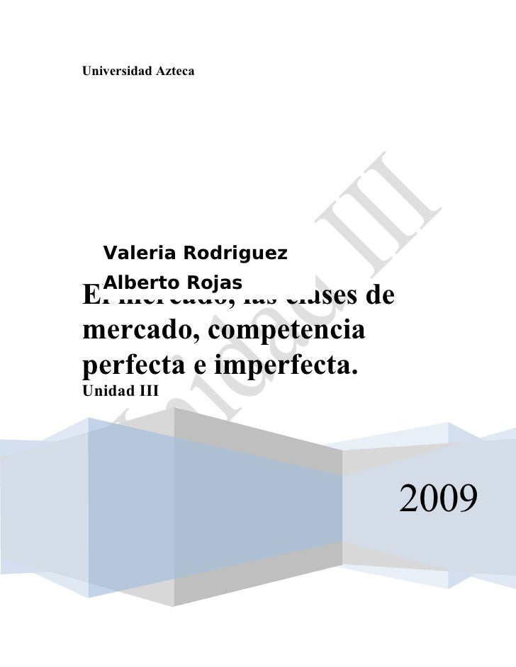 Universidad Azteca        Valeria Rodriguez    Alberto Rojas El mercado, las clases de mercado, competencia perfecta e imp...