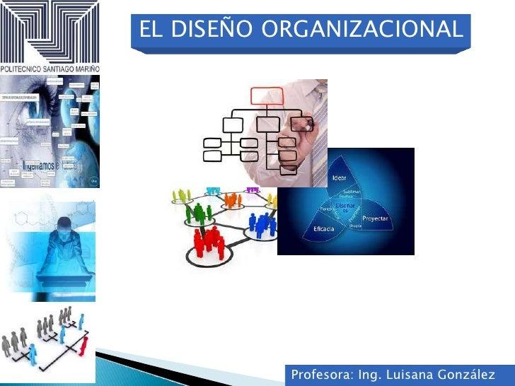 EL DISEÑO ORGANIZACIONAL           Profesora: Ing. Luisana González