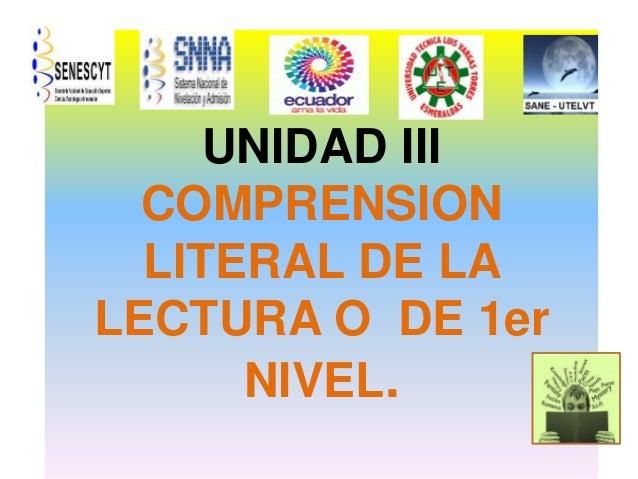 UNIDAD III COMPRENSION LITERAL DE LA LECTURA O DE 1er NIVEL.
