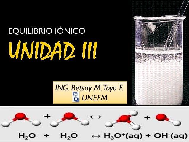 EQUILIBRIO IÓNICO ING. Betsay M.Toyo F. UNEFM