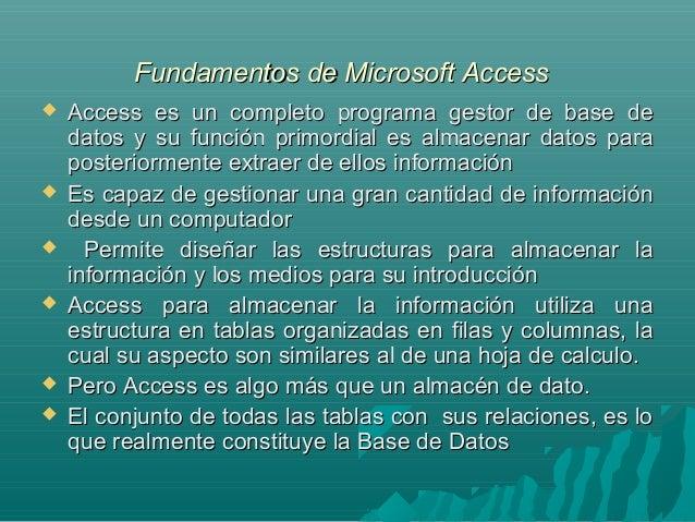 Fundamentos de Microsoft Access          Access es un completo programa gestor de base de datos y su función primord...