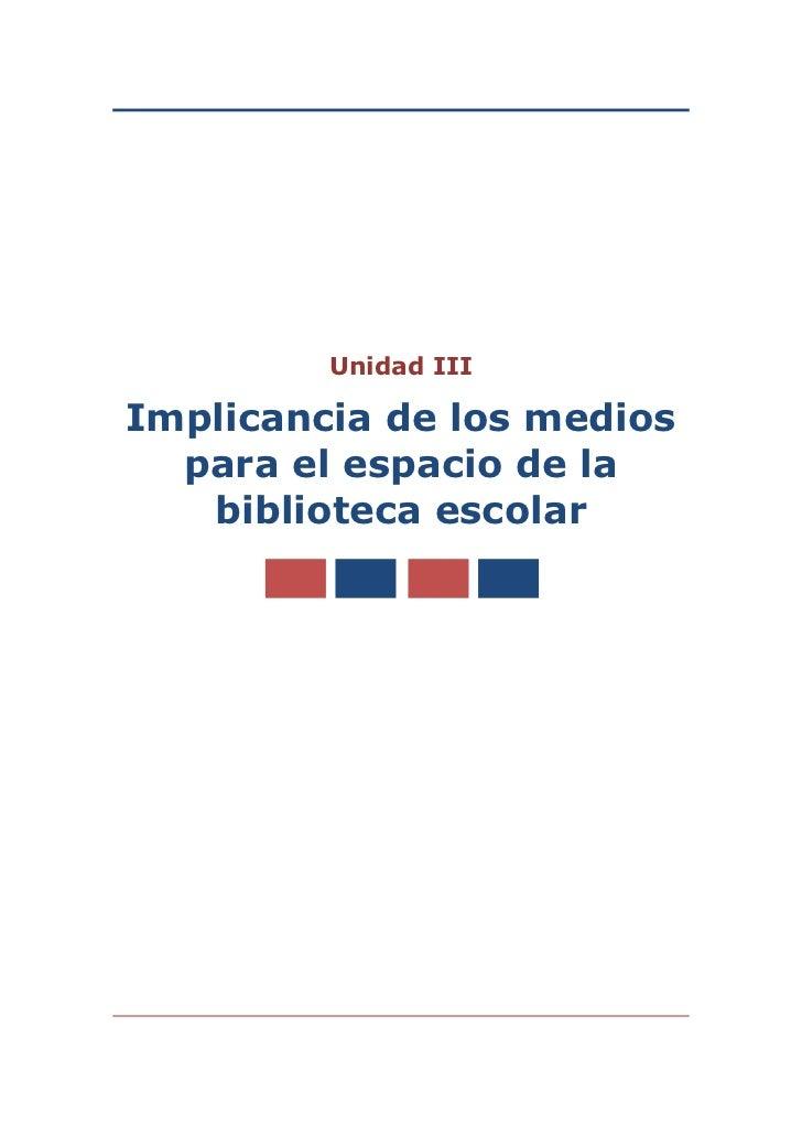 Unidad IIIImplicancia de los medios  para el espacio de la   biblioteca escolar