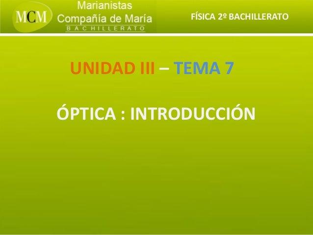 UNIDAD III – TEMA 7              ÓPTICA2ºINTRODUCCIÓN               FÍSICA BACHILLERATO                     : UNIDAD III –...