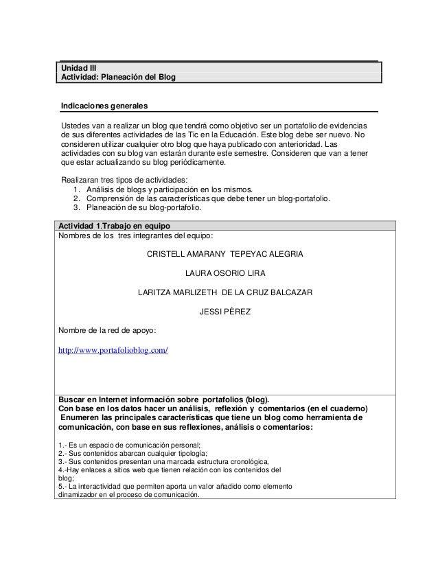 Unidad IIIActividad: Planeación del BlogIndicaciones generalesUstedes van a realizar un blog que tendrá como objetivo ser ...
