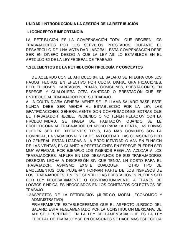 UNIDAD I INTRODUCCION A LA GESTIÓN DE LA RETRIBUCIÓN 1.1CONCEPTO E IMPORTANCIA LA RETRIBUCION ES LA COMPENSACIÓN TOTAL QUE...