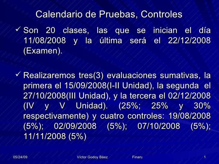 Calendario de Pruebas, Controles   Son 20 clases, las que se inician el día      11/08/2008 y la última será el 22/12/200...