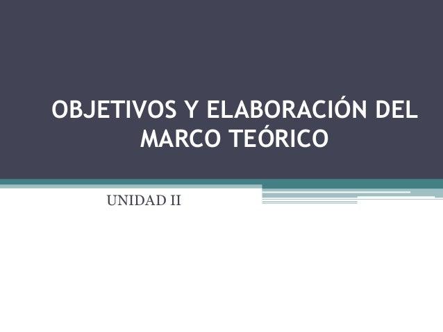 OBJETIVOS Y ELABORACIÓN DEL MARCO TEÓRICO UNIDAD II