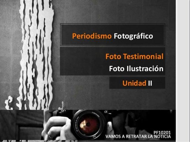 Periodismo Fotográfico Unidad II Foto Testimonial Foto Ilustración