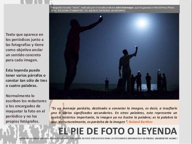 EL PIE DE FOTO O LEYENDAREFERENCIAS BIBLIOGRÁFICA: HUGO DOMÉNECH. POR UN PIE DE FOTO EXPLICATIVO PARA LA FOTOGRAFÍA INFORM...