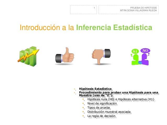 1  PRUEBA DE HIPOTESIS MTRA SONIA VILLAGRAN RUEDA  Introducción a la Inferencia Estadística     Hipótesis Estadística Pr...