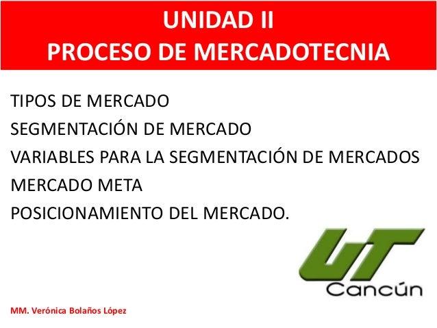 UNIDAD II PROCESO DE MERCADOTECNIA TIPOS DE MERCADO SEGMENTACIÓN DE MERCADO VARIABLES PARA LA SEGMENTACIÓN DE MERCADOS MER...